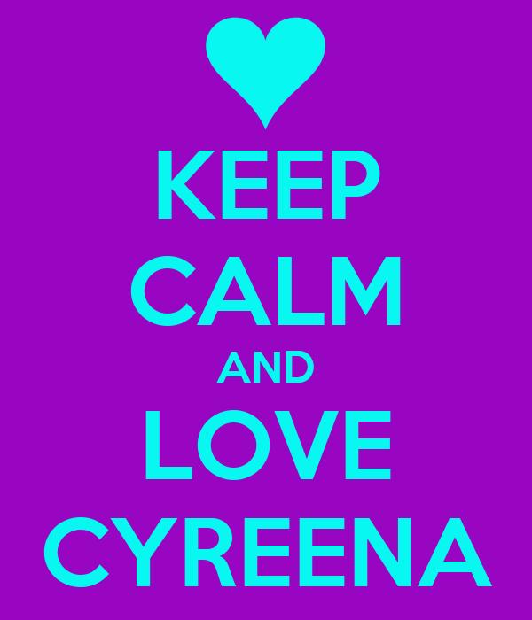 KEEP CALM AND LOVE CYREENA