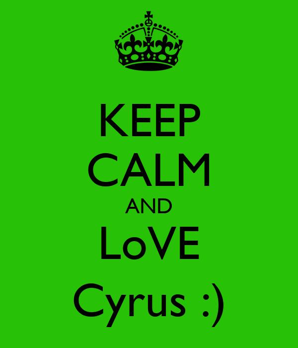 KEEP CALM AND LoVE Cyrus :)