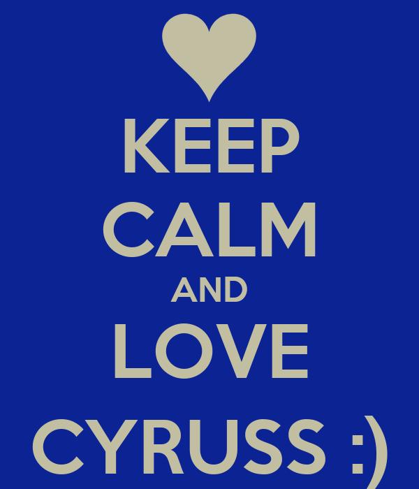 KEEP CALM AND LOVE CYRUSS :)