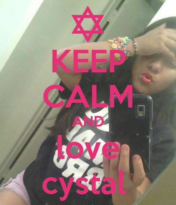 KEEP CALM AND love cystal