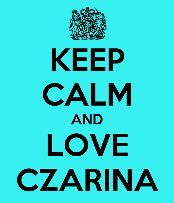KEEP CALM AND LOVE CZARINA