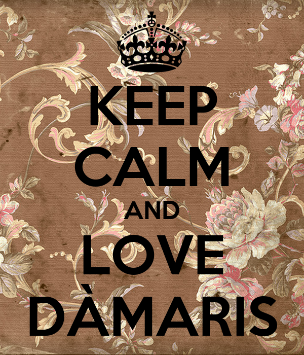 KEEP CALM AND LOVE DÀMARIS