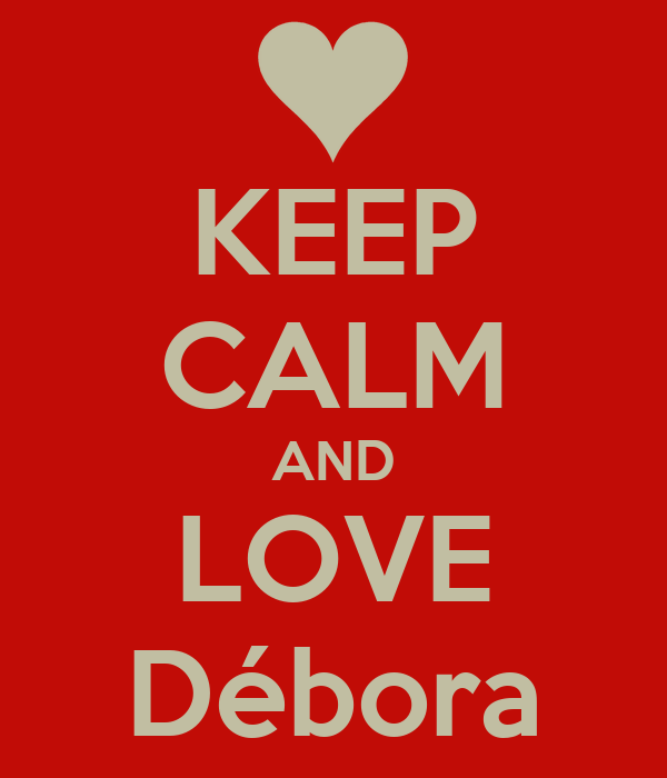 KEEP CALM AND LOVE Débora