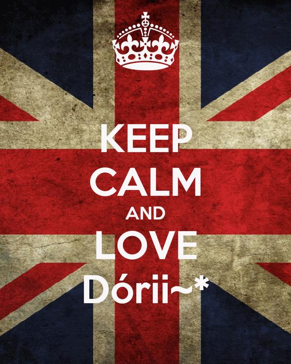 KEEP CALM AND LOVE Dórii~*