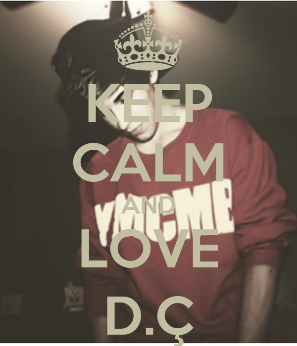KEEP CALM AND LOVE D.Ç