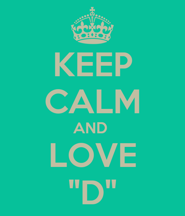 "KEEP CALM AND  LOVE ""D"""