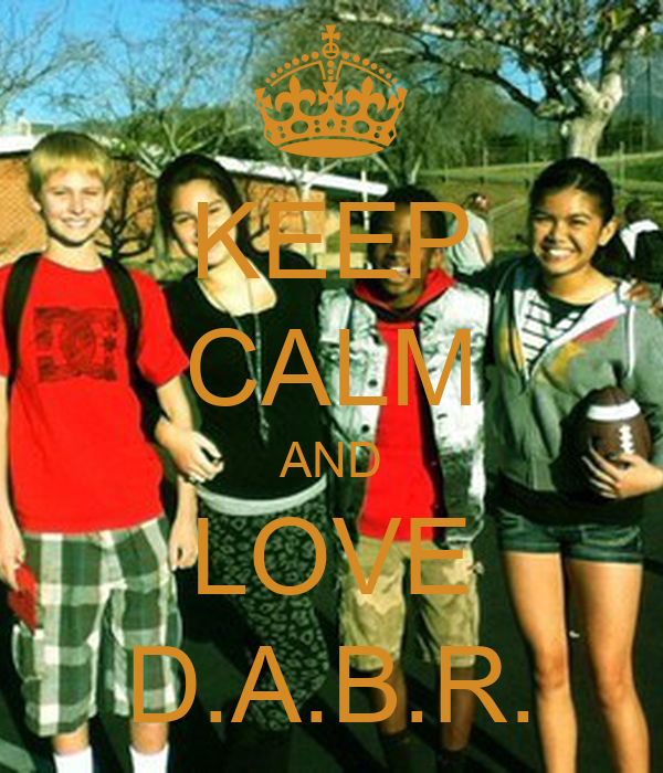 KEEP CALM AND LOVE D.A.B.R.