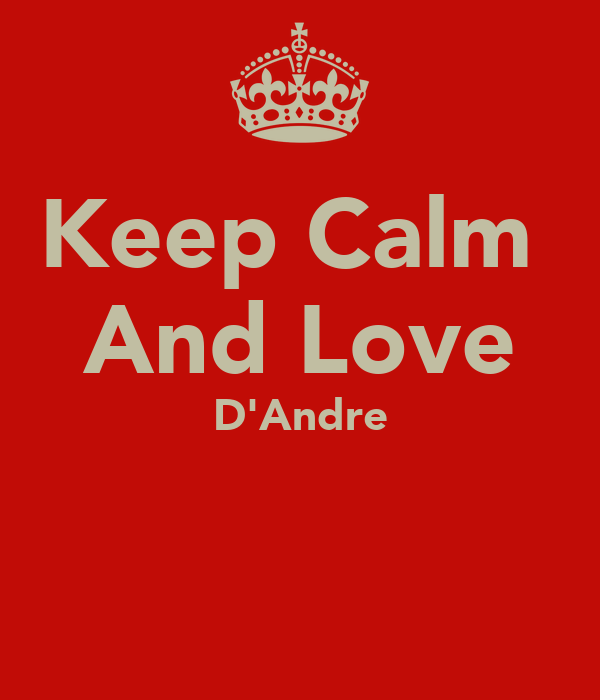 Keep Calm  And Love D'Andre