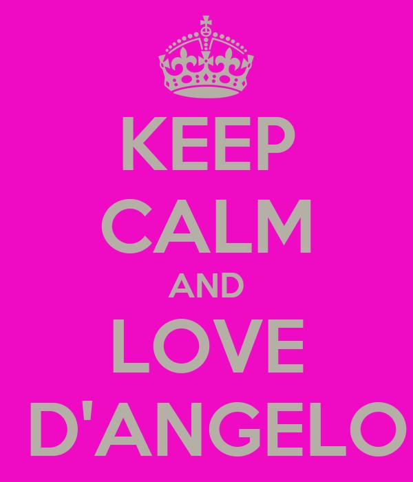 KEEP CALM AND LOVE  D'ANGELO
