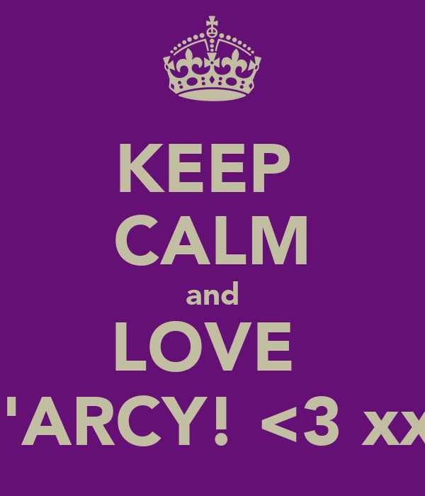 KEEP  CALM and LOVE  D'ARCY! <3 xxx
