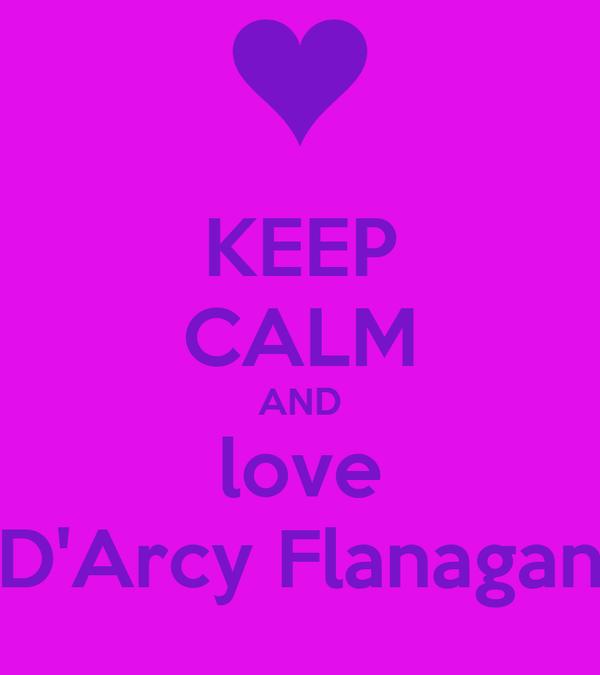 KEEP CALM AND love D'Arcy Flanagan