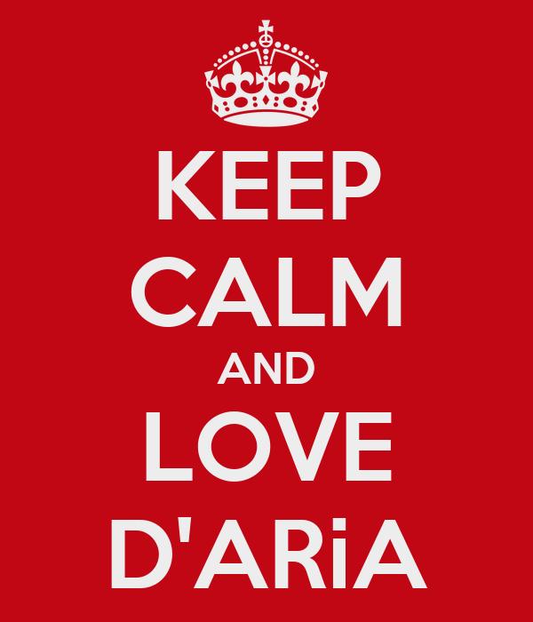 KEEP CALM AND LOVE D'ARiA