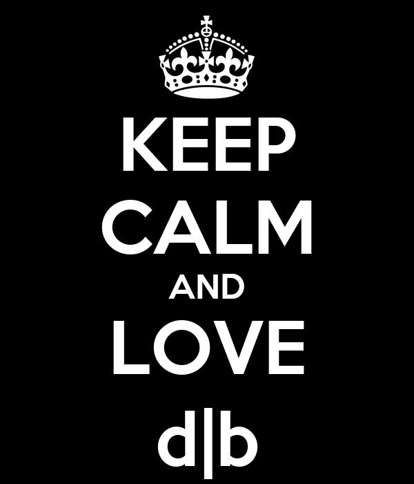 KEEP CALM AND LOVE d|b