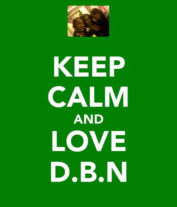 KEEP CALM AND LOVE D.B.N