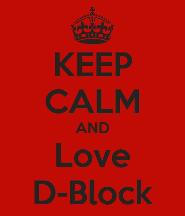 KEEP CALM AND Love D-Block