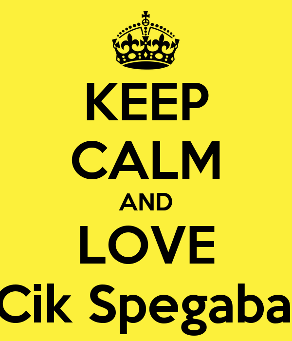 KEEP CALM AND LOVE D'Cik Spegabaya
