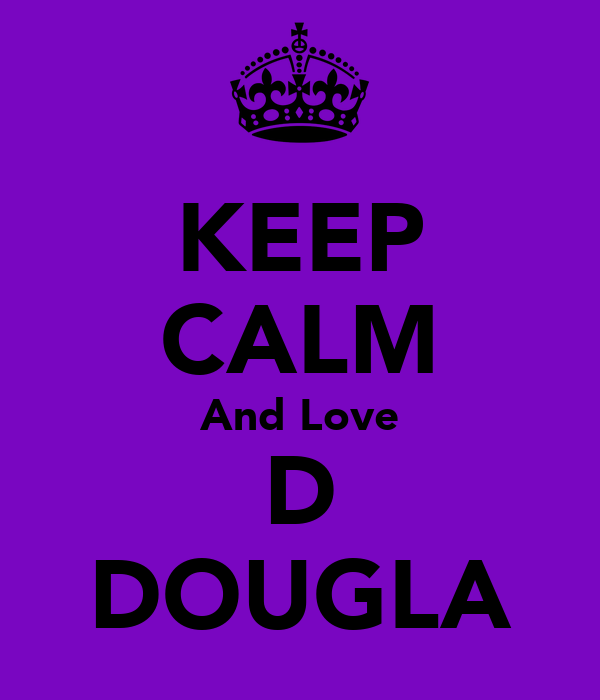 KEEP CALM And Love D DOUGLA