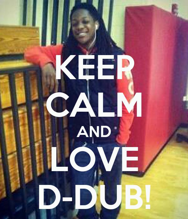 KEEP CALM AND LOVE D-DUB!