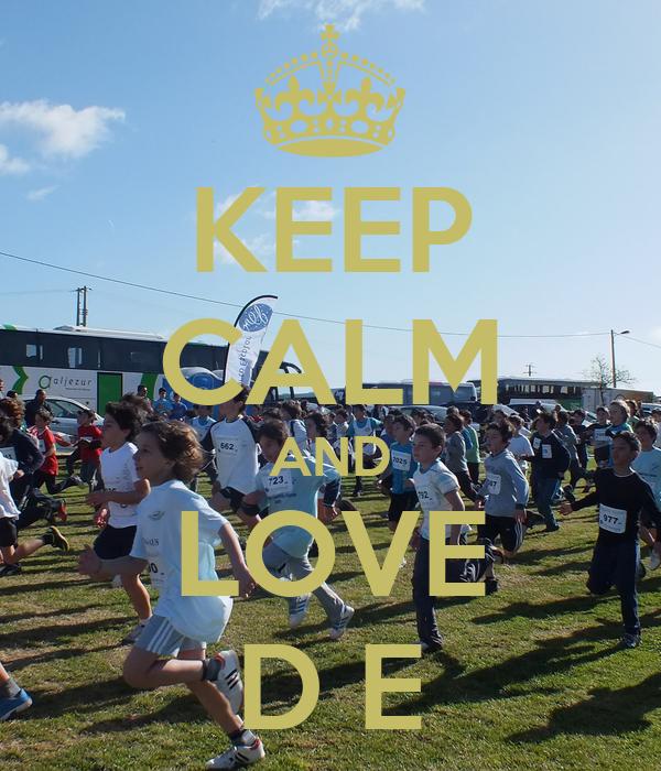 KEEP CALM AND LOVE D E