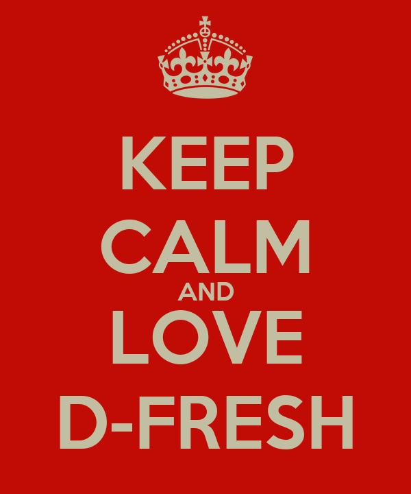 KEEP CALM AND LOVE D-FRESH