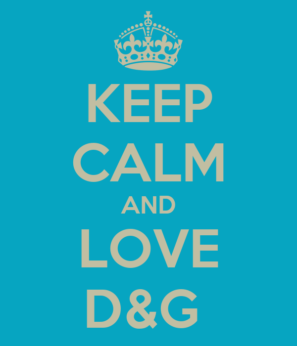 KEEP CALM AND LOVE D&G
