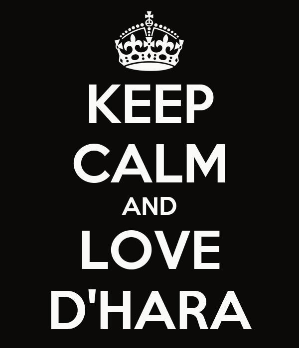 KEEP CALM AND LOVE D'HARA