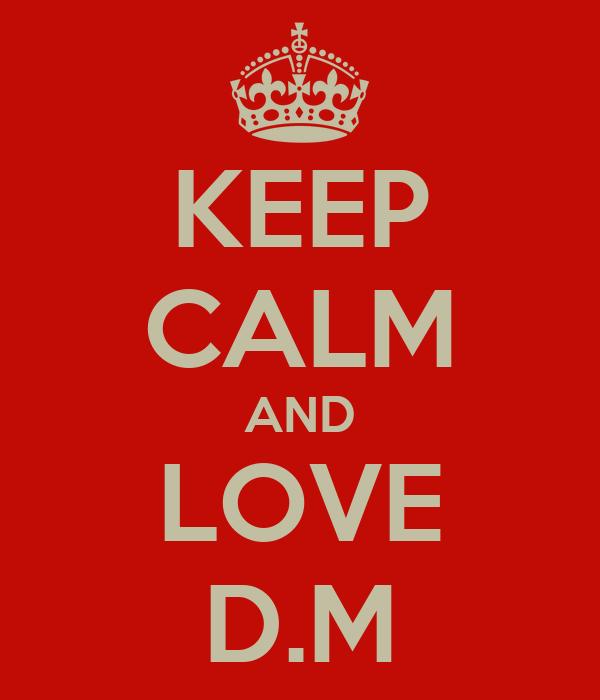 KEEP CALM AND LOVE D.M