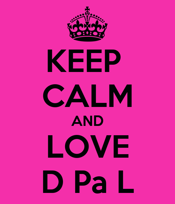 KEEP  CALM AND LOVE D Pa L