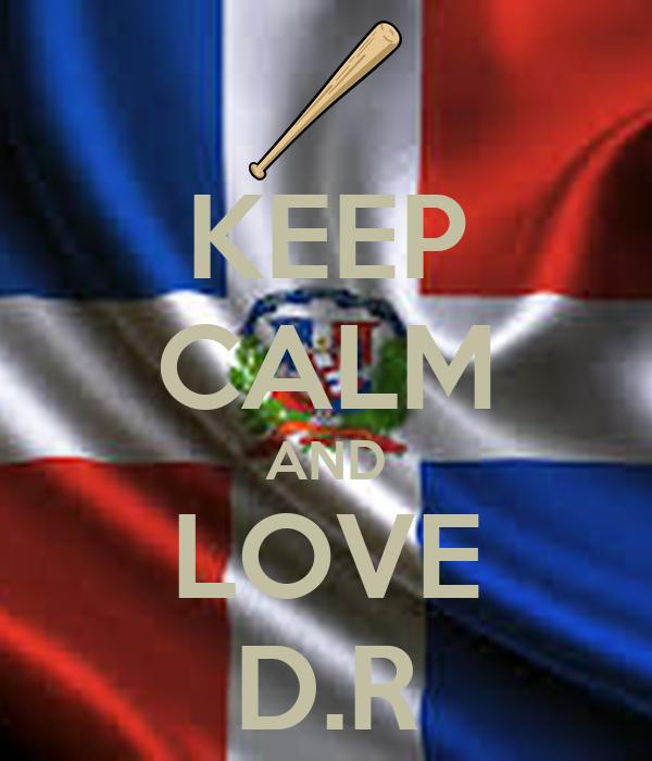KEEP CALM AND LOVE D.R