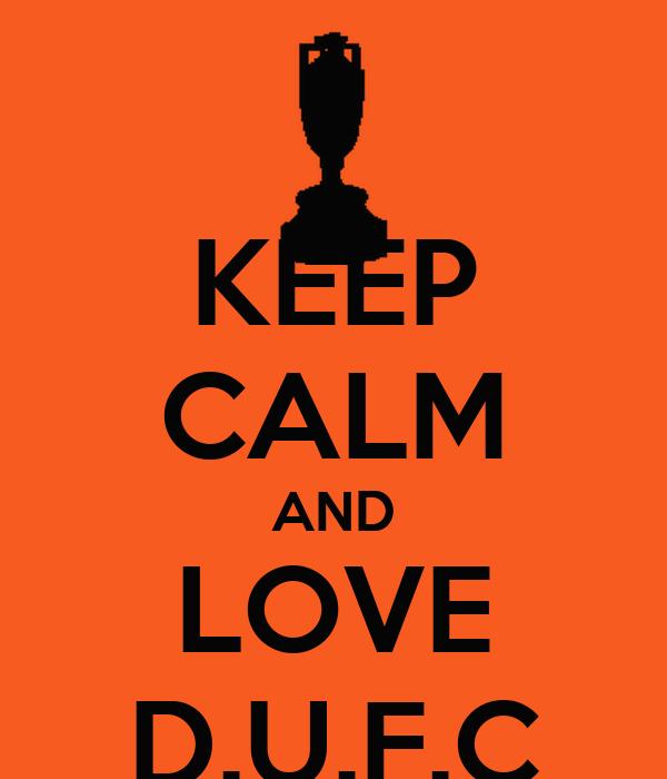 KEEP CALM AND LOVE D.U.F.C