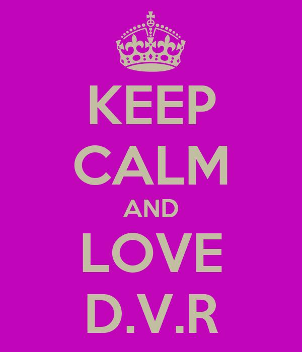 KEEP CALM AND LOVE D.V.R