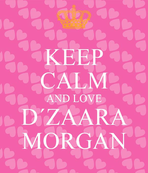 KEEP CALM AND LOVE D´ZAARA MORGAN