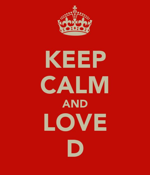 KEEP CALM AND LOVE D