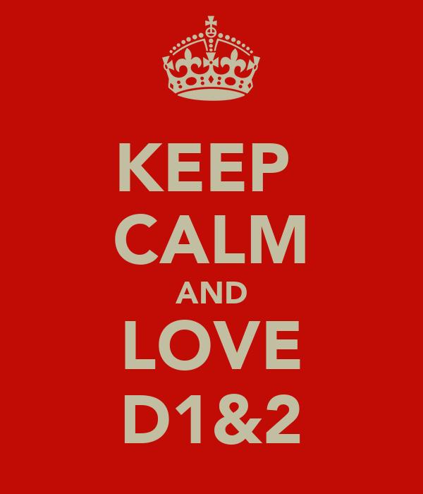 KEEP  CALM AND LOVE D1&2