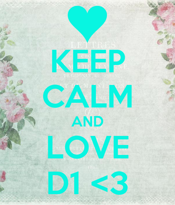 KEEP CALM AND LOVE D1 <3