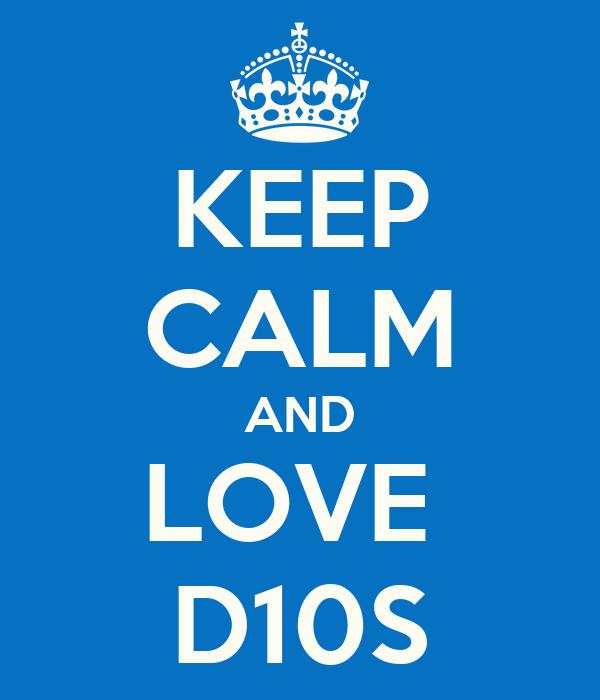 KEEP CALM AND LOVE  D10S
