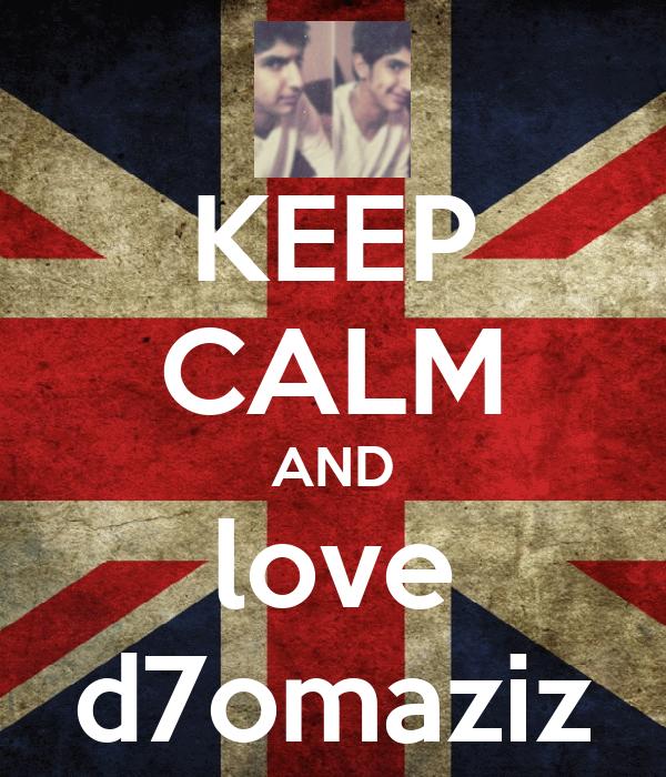 KEEP CALM AND love d7omaziz
