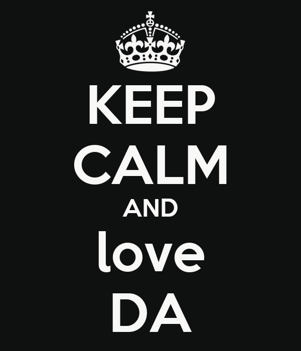 KEEP CALM AND love DA