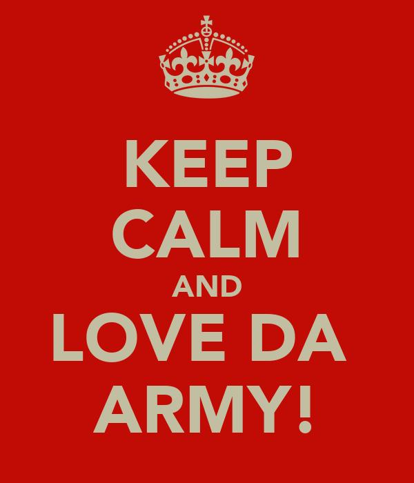 KEEP CALM AND LOVE DA  ARMY!