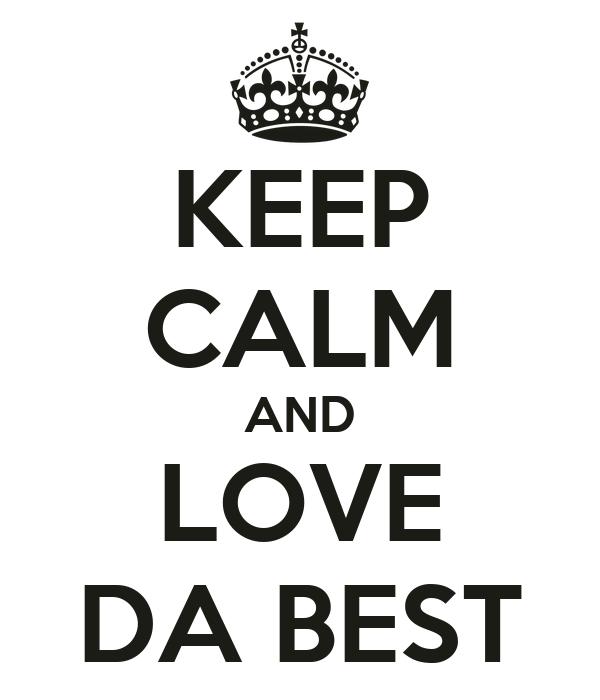 KEEP CALM AND LOVE DA BEST
