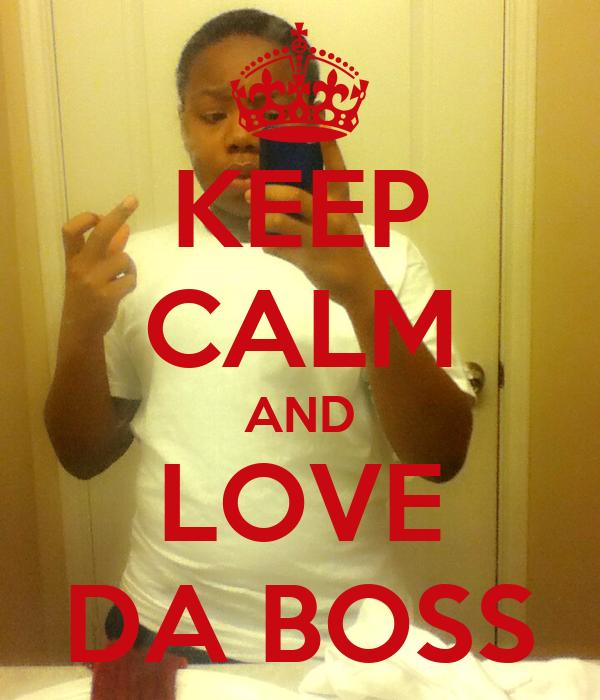 KEEP CALM AND LOVE DA BOSS