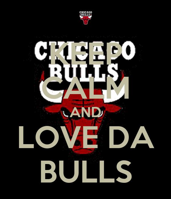 KEEP CALM AND LOVE DA BULLS