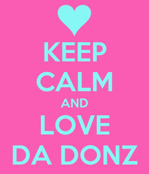 KEEP CALM AND LOVE DA DONZ