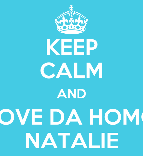 KEEP CALM AND LOVE DA HOMO NATALIE