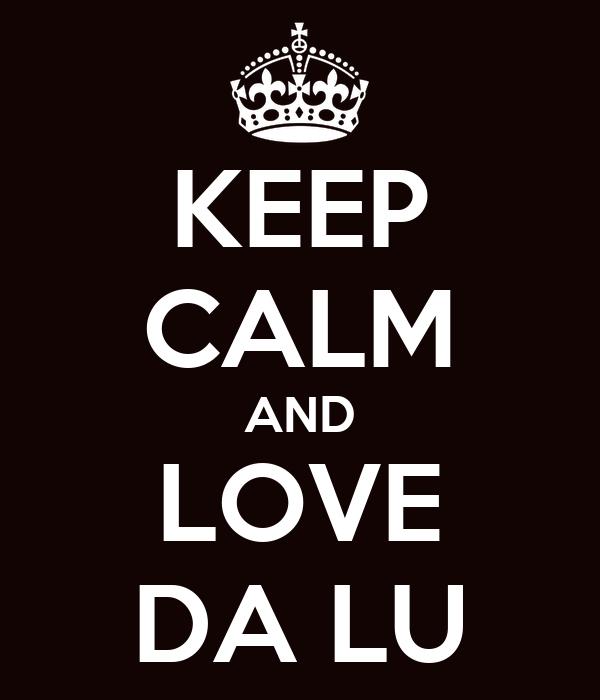 KEEP CALM AND LOVE DA LU