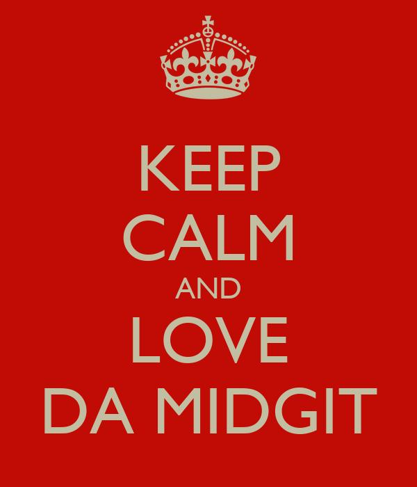 KEEP CALM AND LOVE DA MIDGIT