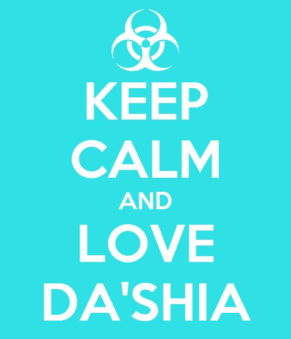 KEEP CALM AND LOVE DA'SHIA