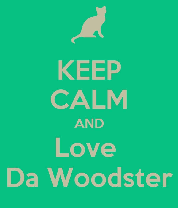 KEEP CALM AND Love  Da Woodster