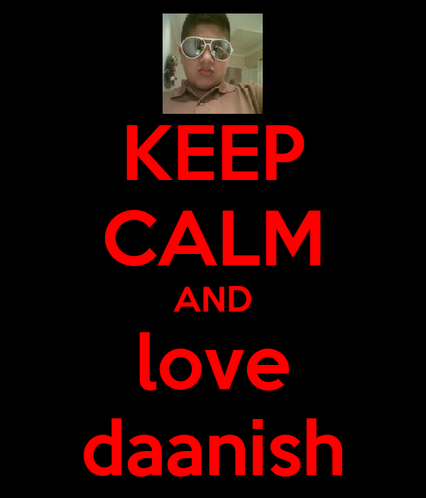 KEEP CALM AND love daanish