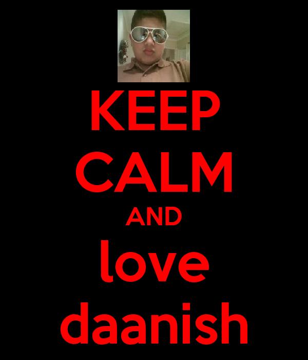 KEEP CALM AND love daanish